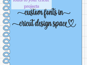 How to Use Custom Fonts in your Cricut Projects