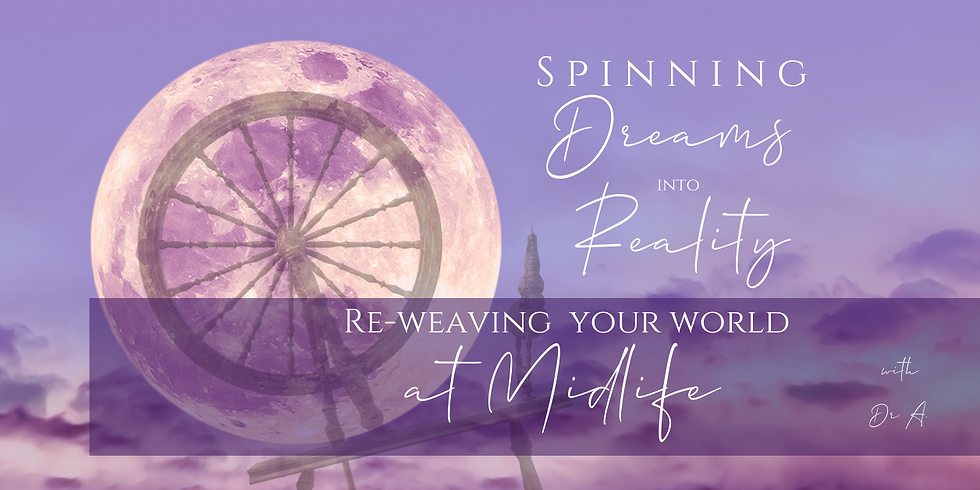 """""""Spinning Dreams into Reality- Women's Wisdom Village -Thurs. 2/25 7:00 pm PT"""
