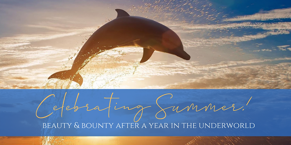 Celebrating Summer: Beauty & Bounty After a Year in the Underworld