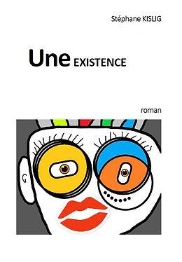 Le Roman Une Existence de Stéphane KISLIG. Un livre, une histoire ...