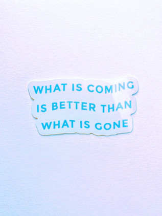 what is coming is better sticker.jpg
