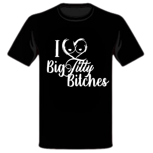 I Heart Big Titty Bitches Shirt