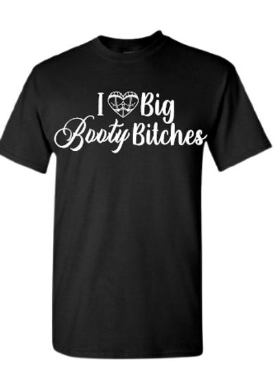 I Heart Big Booty Bitches Shirt