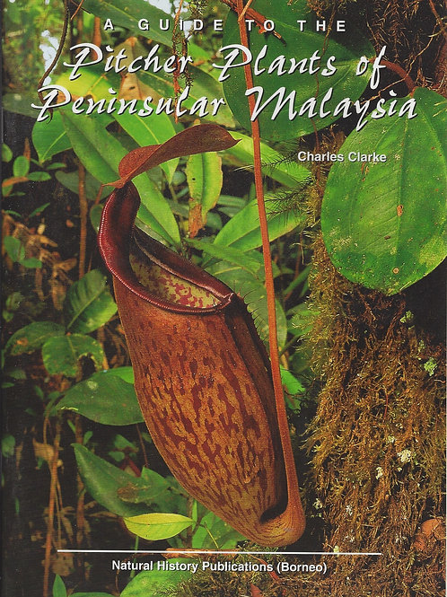 A Guide to the Pitcher Plants of Peninsular Malaysia - Clarke