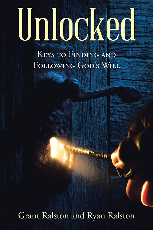 Unlocked: Keys to Finding and Following God's Will