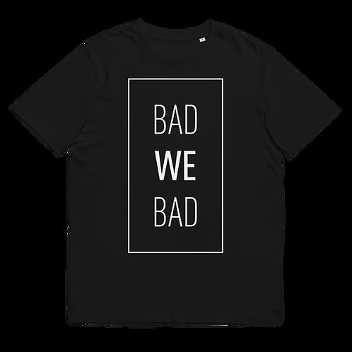 BAD WE BAD - Unisex organic cotton t-shirt