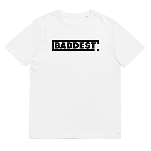 BADDEST - Unisex organic cotton t-shirt