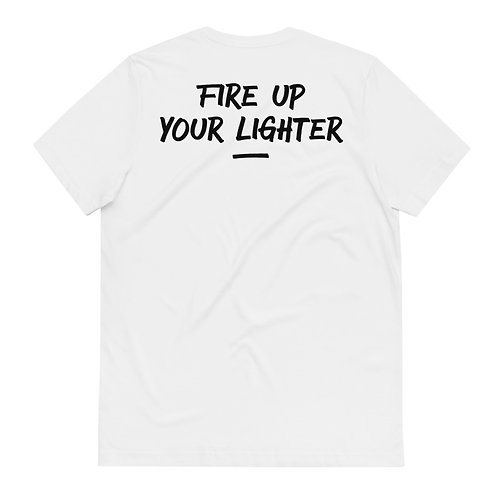 SHIRT UNISEX - FIRE UP YOUR LIGHTER