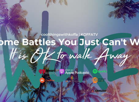 Some Battles You Just Can't Win: It is OK to walk Away | KOFFATV Podcast