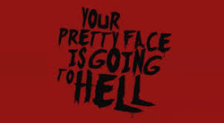 Your pretty little face is going to hell