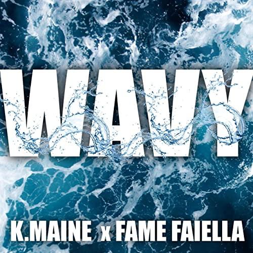 K.MAINE FEATURING FAME FAIELLA (WAVY)