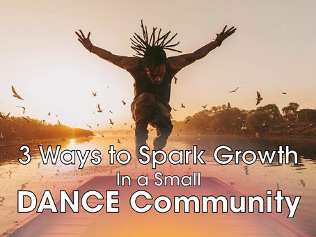 3 WAYS TO SPARK GROWTH IN A SMALL DANCE COMMUNITY
