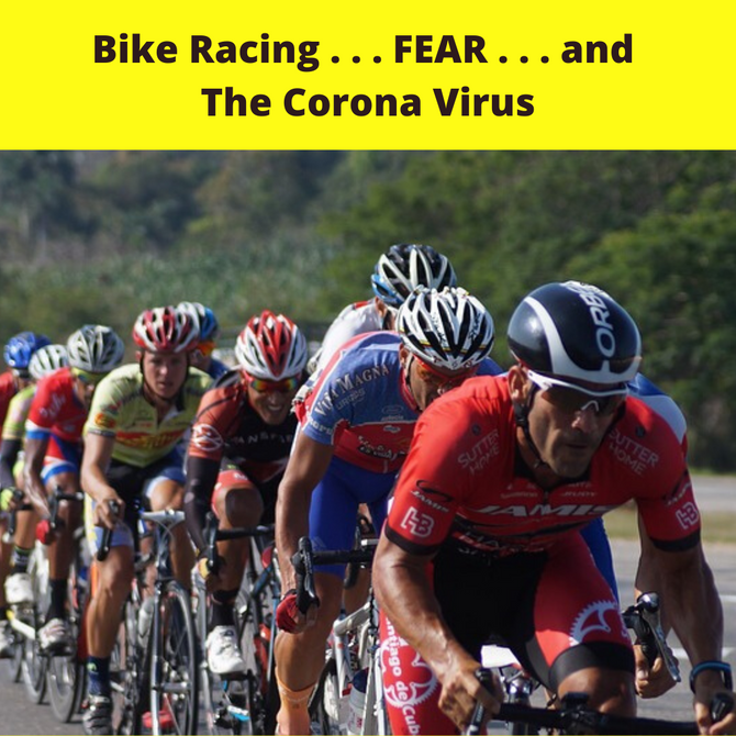 Bike Racing. . . FEAR . . . and The Corona Virus