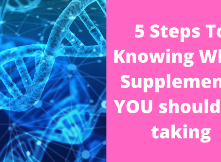 5 Steps To Knowing What Supplements YOU Should B Taking!