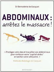 Abdominaux arrêtez le massacre ! Dr Bernadette de Gasquet