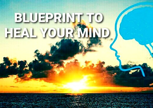 BLUEPRINT TO HEAL YOUR MIND