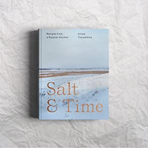 SALT & TIME, RECIPES FROM A RUSSIAN KITCHEN, ALISSA TIMOSHKINA