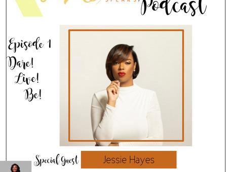 Te'Ara Speaks Podcast Season 1 Episode 1 Dare! Live! Be! with Jessie Hayes