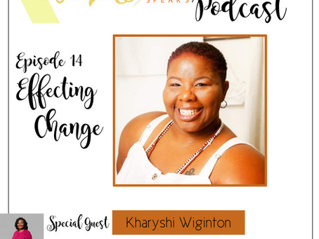 Te'Ara Speaks Podcast Season 1 Episode 14 Effecting Change with Kharyshi Wiginton