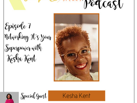Te'Ara Speaks Podcast Season 1 Episode 7 Networking It's Your Superpower with Kesha Kent