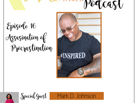Te'Ara Speaks Podcast Season 1 Episode 16 Assassination of Procrastination with Mark D. Johnson