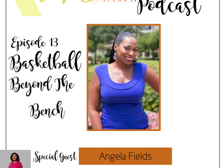 Te'Ara Speaks Podcast Season 1 Episode 13 Basketball Beyond the Bench with Angela Fields
