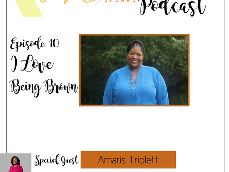 Te'Ara Speaks Season 1 Episode 10 I Love Being Brown with Amaris Triplett