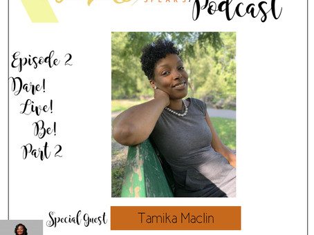 Te'Ara Speaks Podcast Episode 2 Dare! Live! Be! Part 2 with Tamika Maclin