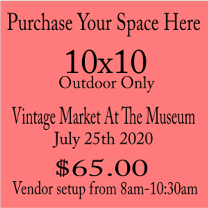 10x10 Vendor Space Market At The Museum July 25th