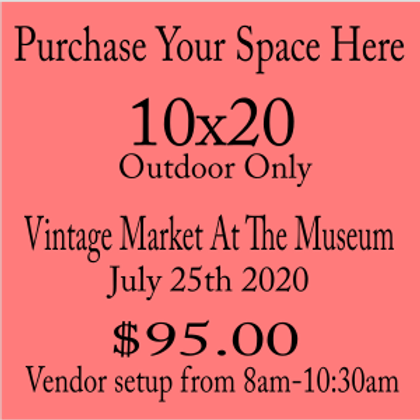 10x20 Vintage Market at the Museum July 25th