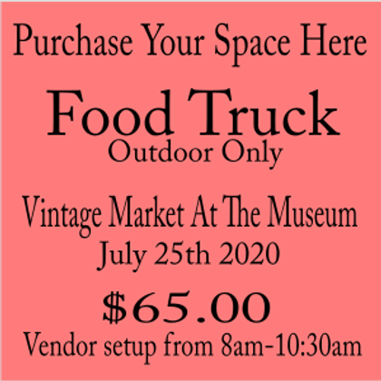 Food Truck Market At the Museum July 25th