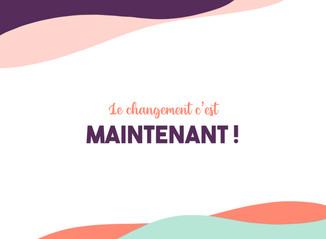 LE CHANGEMENT C'EST MAINTENANT ! 😌