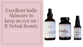 Excellent Indie Skincare to keep an eye on   ft Netsai Beauty