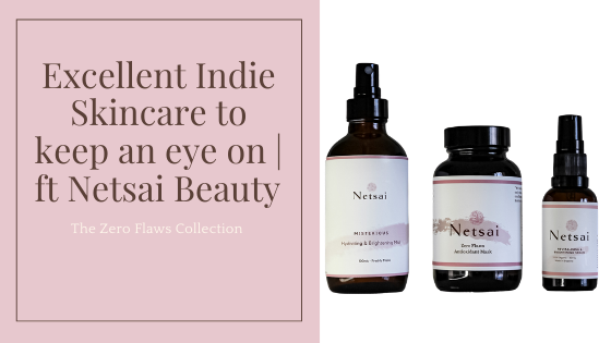 Excellent Indie Skincare to keep an eye on | ft Netsai Beauty