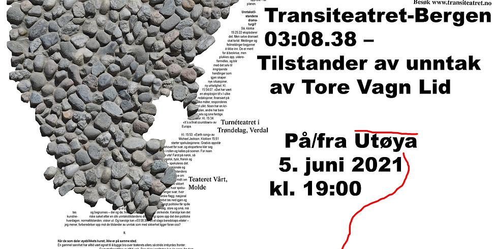 «03:08:38 - Tilstander av Unntak» av Tore Vagn Lid på/fra Utøya // Kirkenes // Samovarteateret