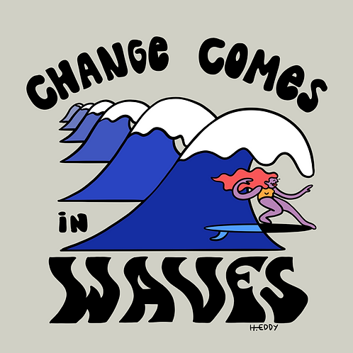 Change Comes In Waves