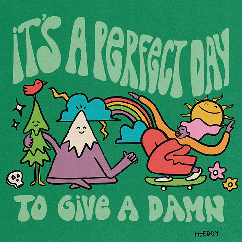 It's a Perfect Day to Give a Damn