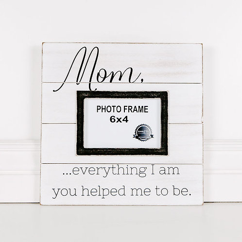 Mom - Everything I Am Frame - 4x6