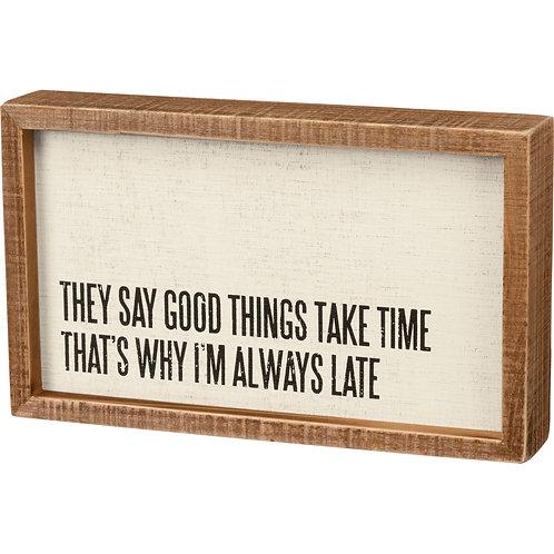 Box Sign 10 x 6 -Good Things Take Time