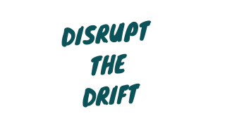 Disrupt the drift