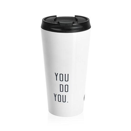 Stainless Steel Travel Mug - You do you.