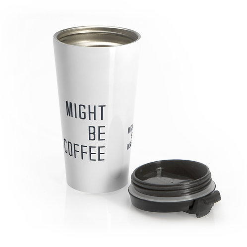 Stainless Steel Travel Mug-Might be coffee. Might be wine.