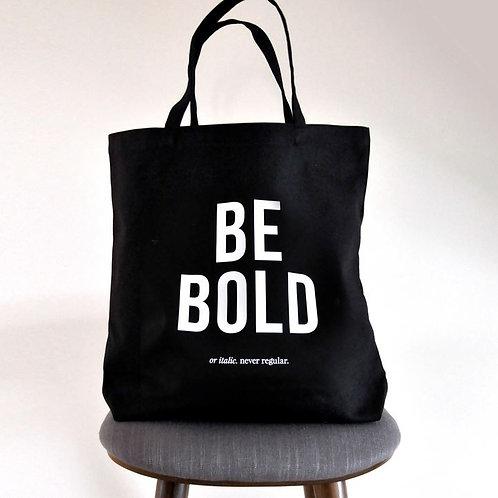 BE BOLD...Tote Bag
