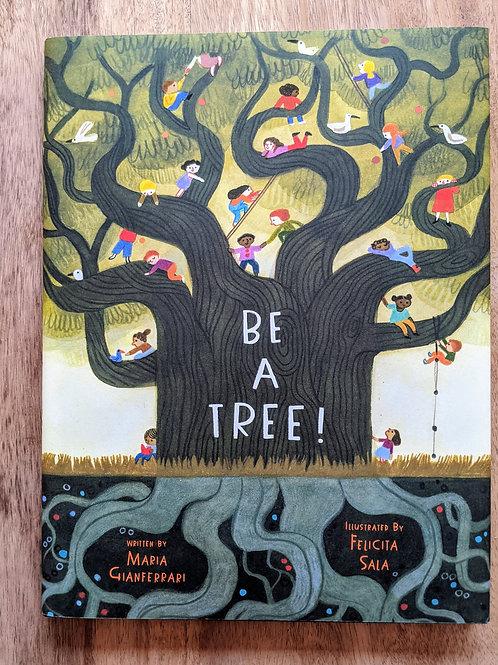 Be a Tree by Maria Gianferrari, illustrations Felicita Sala