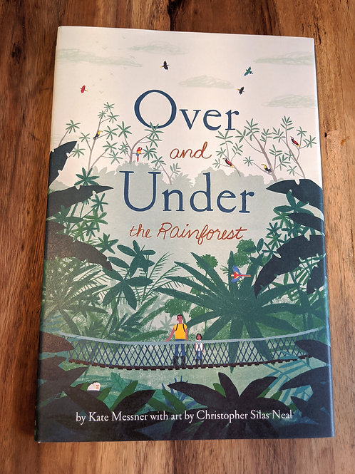 Over and Under the Rainforest by Kate Messner with art by Christopher Silas Neal