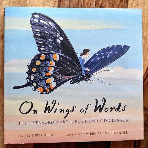 On Wings of Words: The Extraordinary Life of Emily Dickinson by Jennifer Berne
