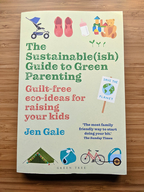The Sustainable(ish) Guide to Green Parenting by Jen Gale