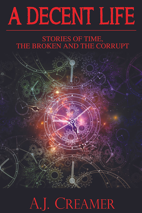 A Decent Life 1: Stories of Time, The Broken and The corrupt