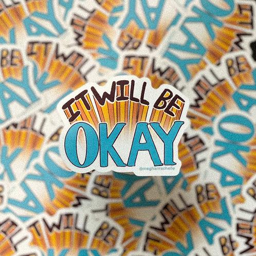 """It Will Be Okay"" Sticker"