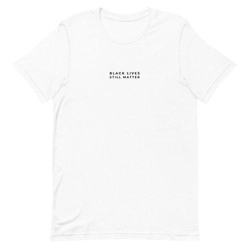 Black Lives Still Matter Unisex T-Shirt - White